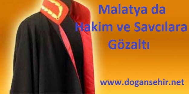 Malatya'da 31 Hakim ve Savcıya Gözaltı Kararı