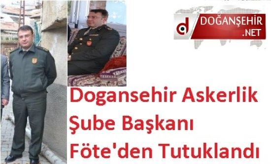 Dogansehir Askerlik Şube Başkanı Föte'den Tutuklandı