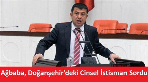 Ağbaba, Doğanşehir#039;deki Cinsel İstismarı Sordu
