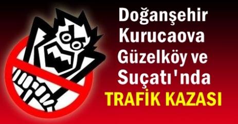 Doğanşehir Kurucaova Güzelköy ve Suçatı'nda Trafik Kazası