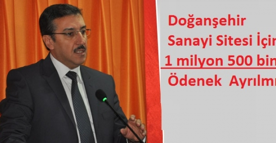 Doğanşehir Sanayi İçin   1 milyon 500 bin TL ödenek Ayrılmış
