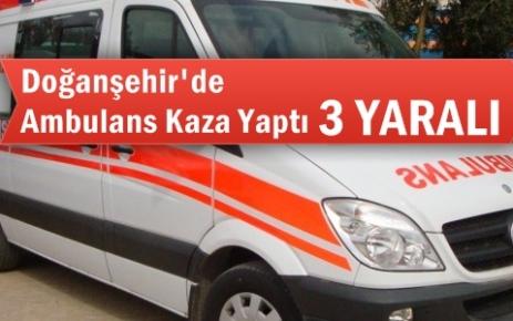 Doğanşehirde Ambulans Kaza Yaptı 3 Yaralı