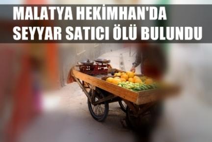 MALATYA HEKİMHAN'DA SEYYAR SATICI ÖLÜ BULUNDU
