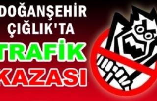 DOĞANŞEHİR ÇIĞLIK'TA TRAFİK KAZASI
