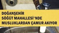 Doğanşehir Söğüt Mahallesi'nde Musluktan Çamur Akıyor
